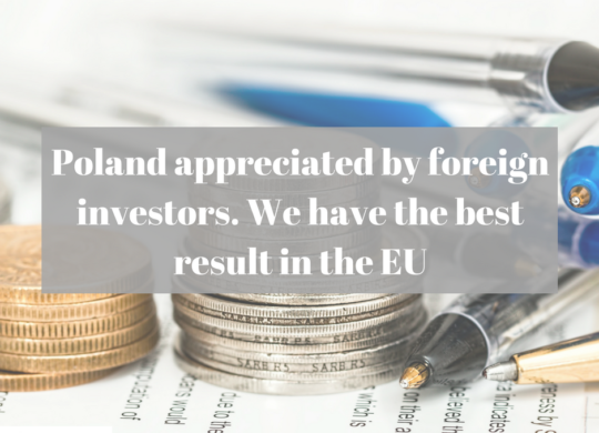 Poland appreciated by foreign investors. We have the best result in the EU