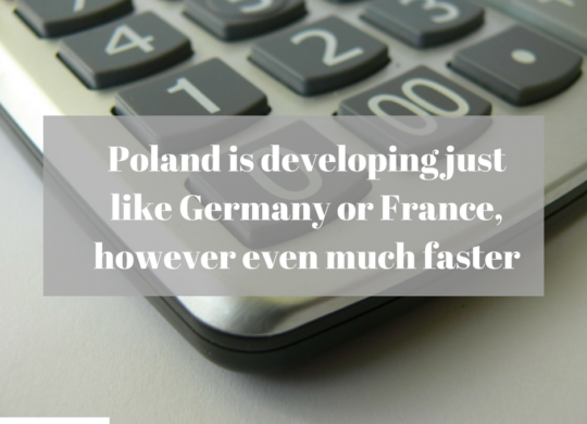 Poland is developing just like Germany or France, however even much faster.