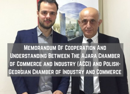 Memorandum Of Cooperation And Understanding Between The Ajara Chamber of Commerce and Industry (ACCI) and Polish-Georgian Chamber of Industry and Commerce